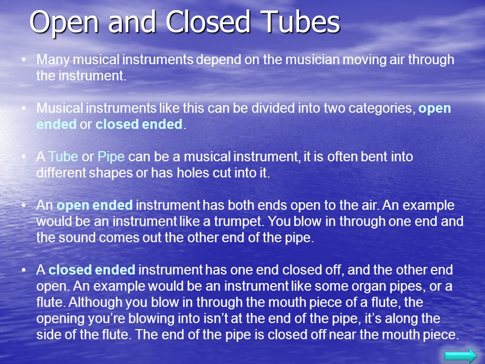 Open and Closed Tubes Many musical instruments depend on the musician moving air through the instrument.