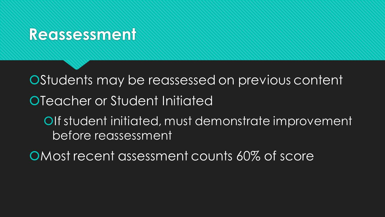 Reassessment Students may be reassessed on previous content