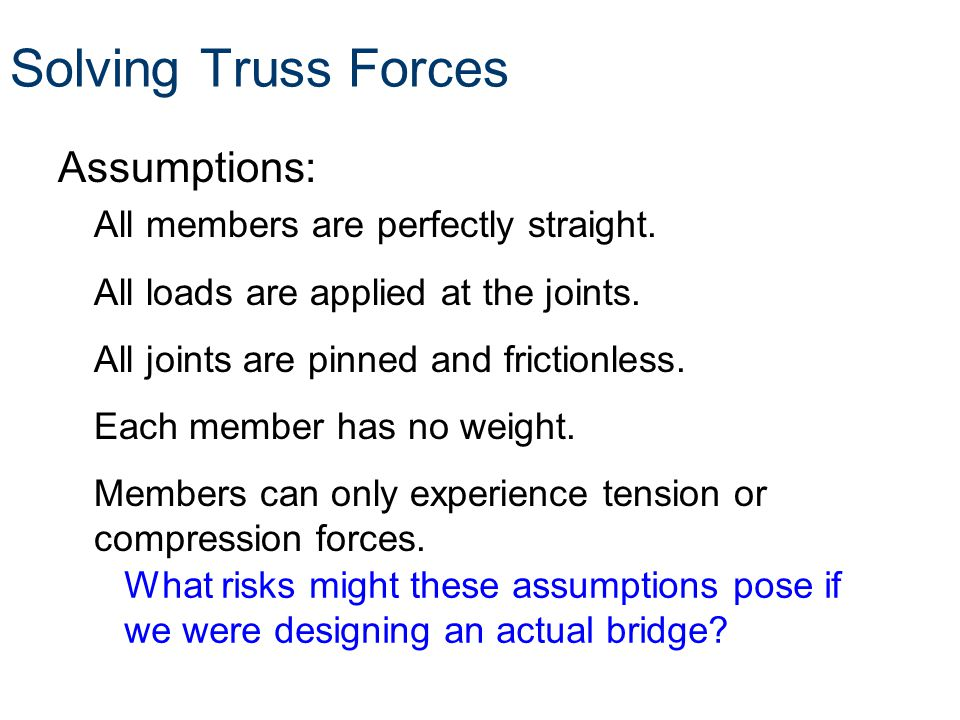 Solving Truss Forces Assumptions: All members are perfectly straight.