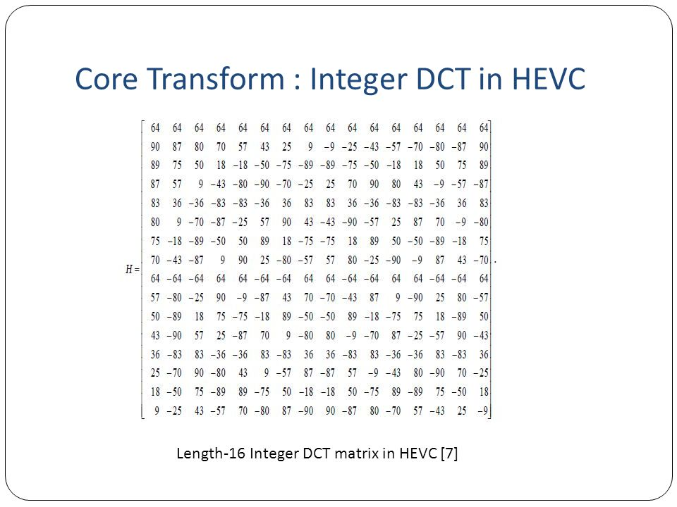 Core Transform : Integer DCT in HEVC