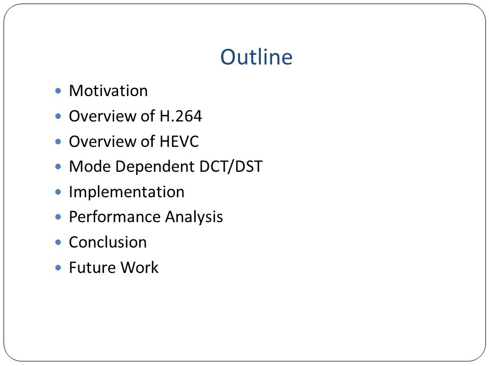 Outline Motivation Overview of H.264 Overview of HEVC