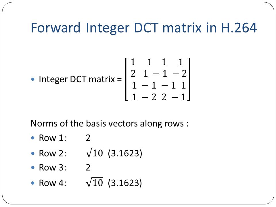 Forward Integer DCT matrix in H.264