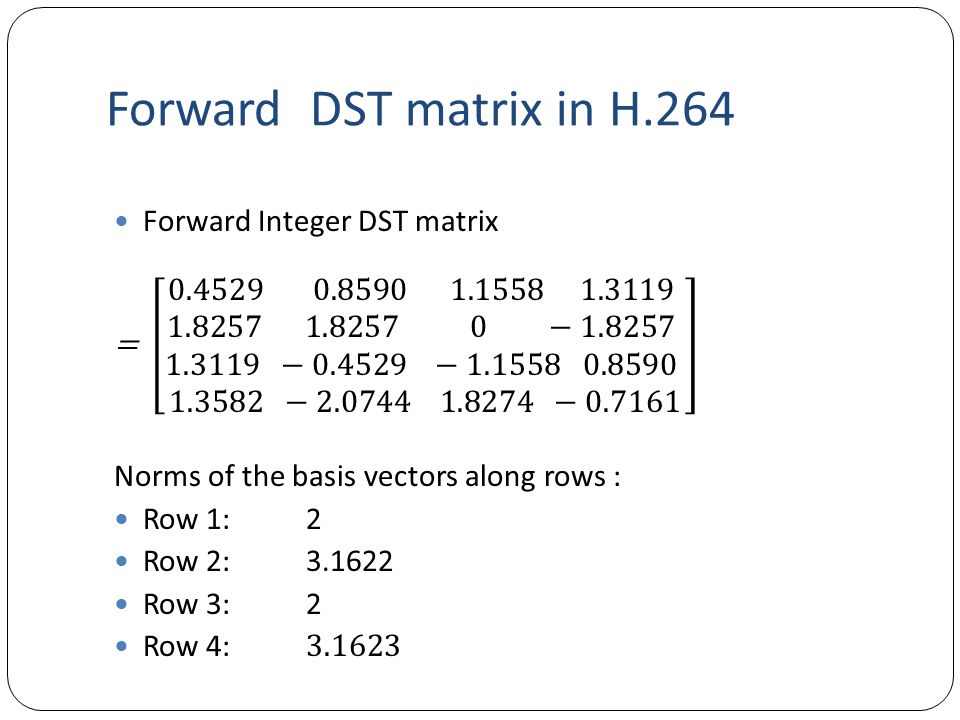 Forward DST matrix in H.264 Forward Integer DST matrix