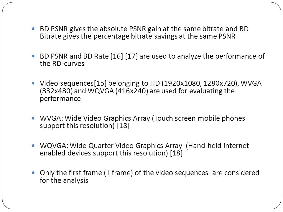 BD PSNR gives the absolute PSNR gain at the same bitrate and BD Bitrate gives the percentage bitrate savings at the same PSNR