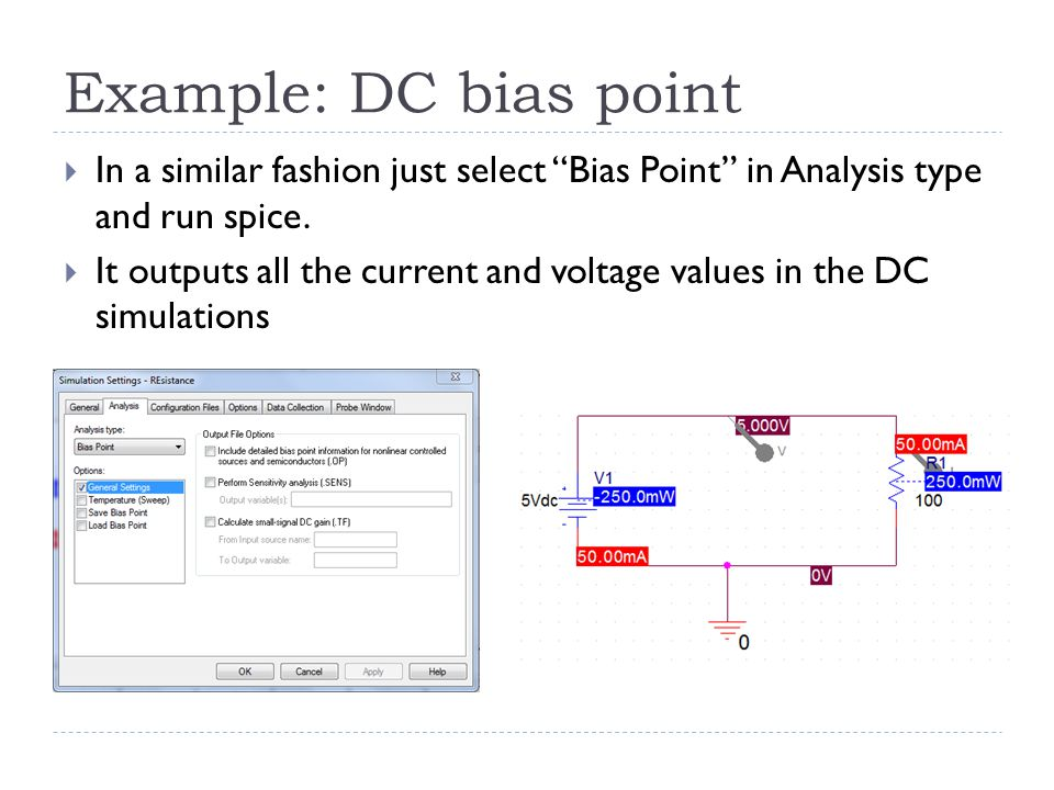 Example: DC bias point In a similar fashion just select Bias Point in Analysis type and run spice.