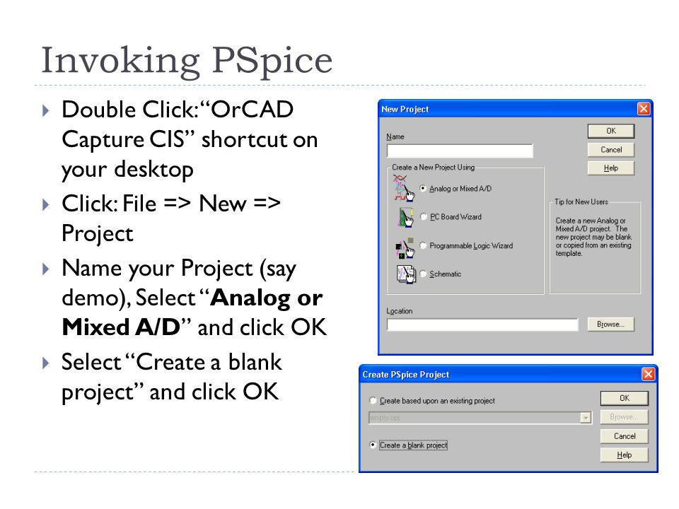 Invoking PSpice Double Click: OrCAD Capture CIS shortcut on your desktop. Click: File => New => Project.