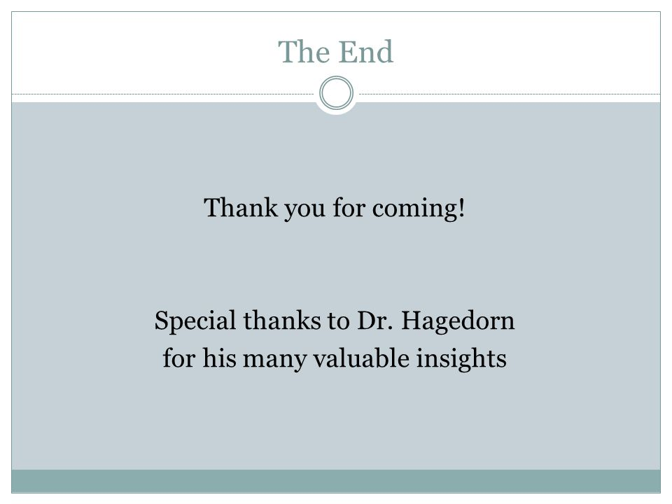 The End Thank you for coming! Special thanks to Dr. Hagedorn for his many valuable insights