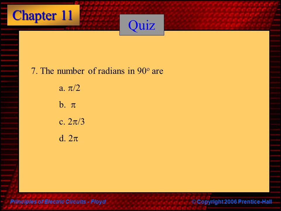 Quiz 7. The number of radians in 90o are a. p/2 b. p c. 2p/3 d. 2p