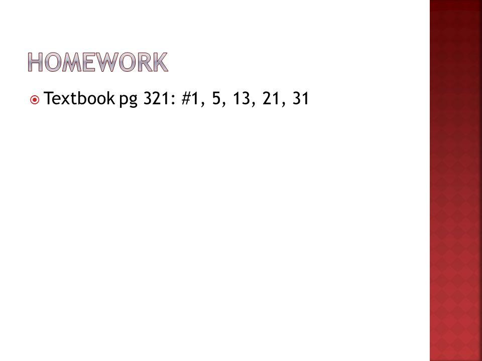 Homework Textbook pg 321: #1, 5, 13, 21, 31
