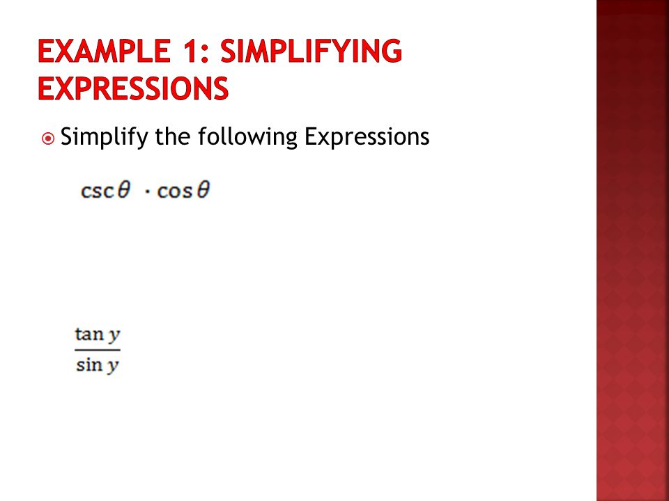 Example 1: Simplifying Expressions