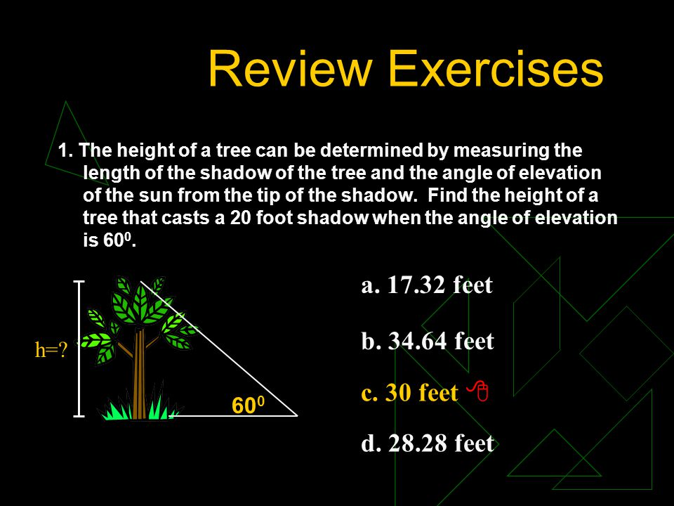 Review Exercises a. 17.32 feet b. 34.64 feet c. 30 feet 