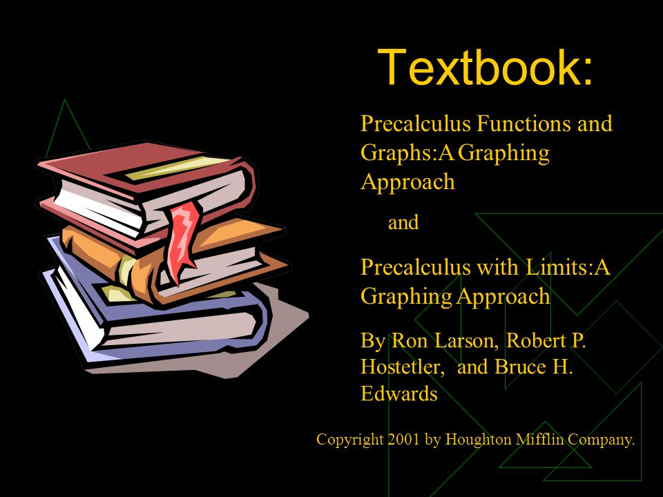 Textbook: Precalculus Functions and Graphs:A Graphing Approach
