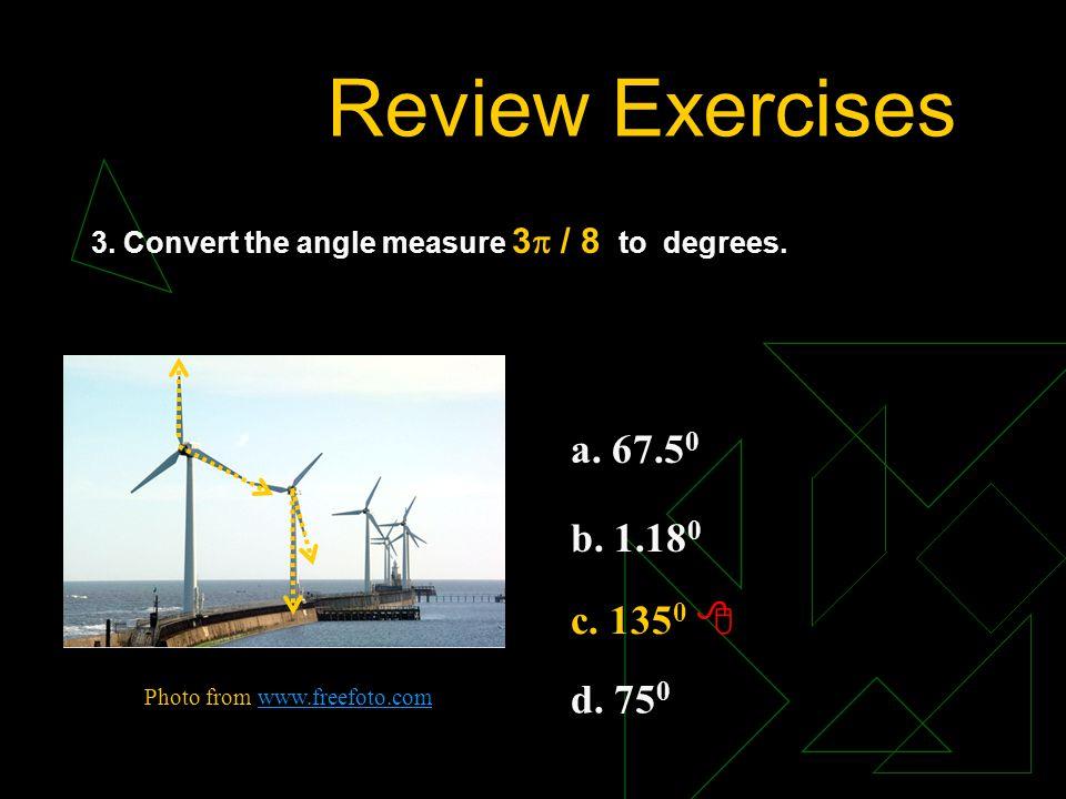 Review Exercises a. 67.50 b. 1.180 c. 1350  d. 750