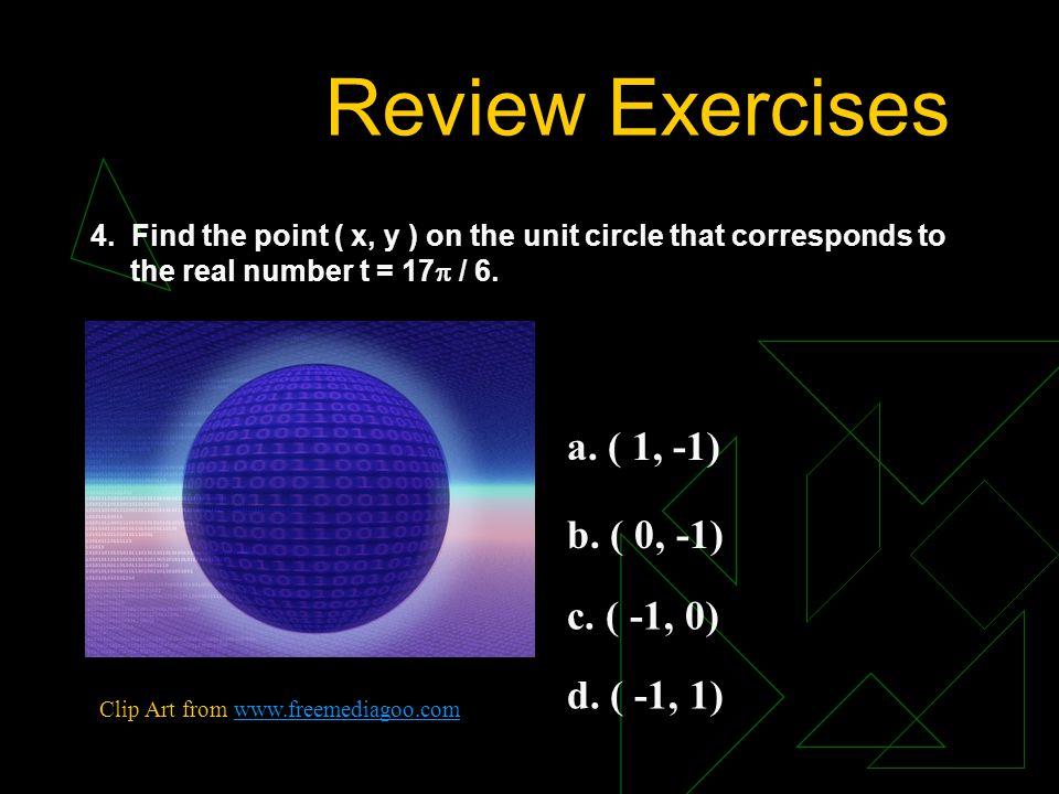 Review Exercises a. ( 1, -1) b. ( 0, -1) c. ( -1, 0) d. ( -1, 1)