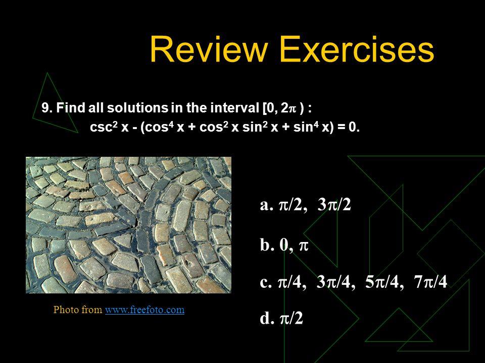 Review Exercises a. /2, 3/2 b. 0,  c. /4, 3/4, 5/4, 7/4 d. /2