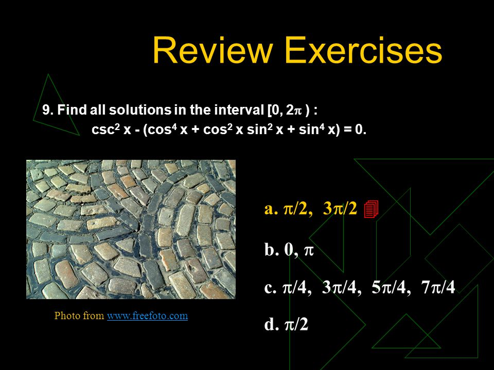 Review Exercises a. /2, 3/2  b. 0,  c. /4, 3/4, 5/4, 7/4