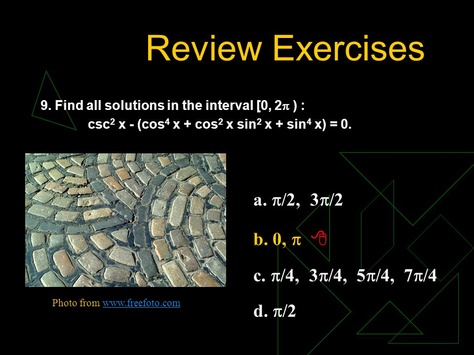 Review Exercises a. /2, 3/2 b. 0,   c. /4, 3/4, 5/4, 7/4