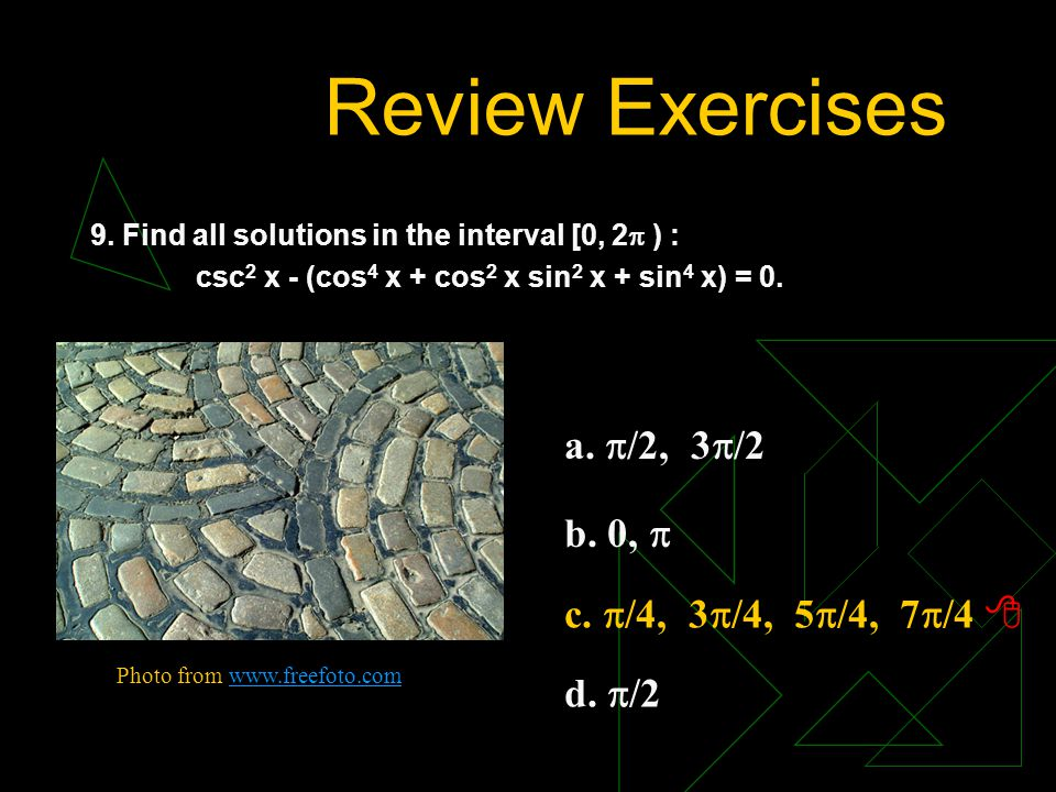 Review Exercises a. /2, 3/2 b. 0,  c. /4, 3/4, 5/4, 7/4 