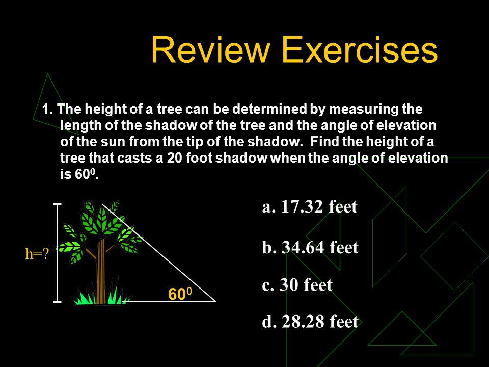 Review Exercises a. 17.32 feet b. 34.64 feet c. 30 feet d. 28.28 feet