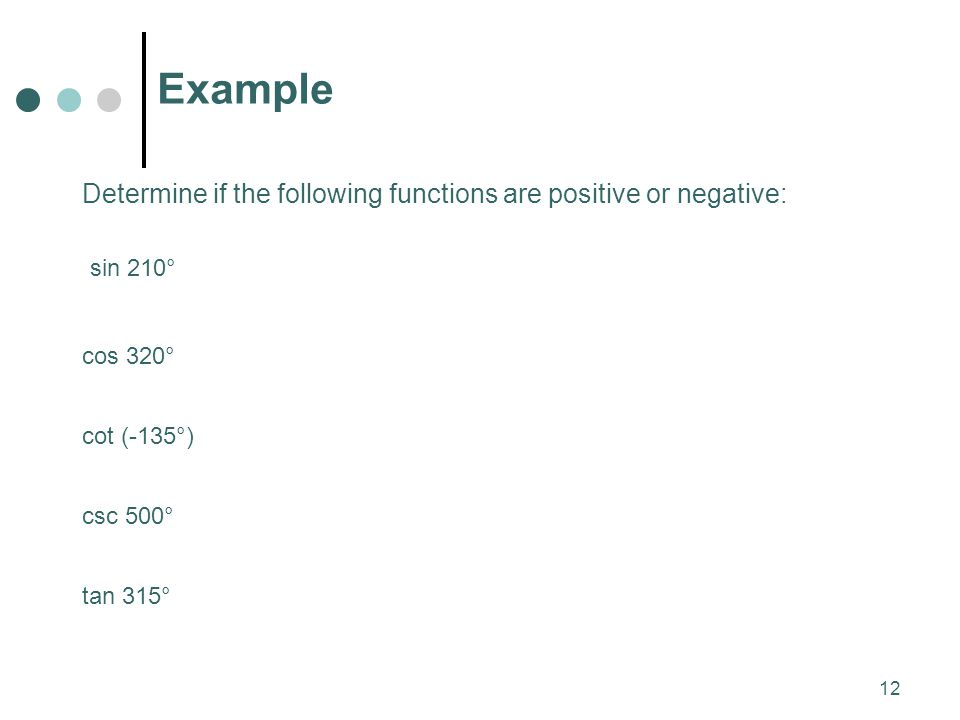 Example Determine if the following functions are positive or negative: