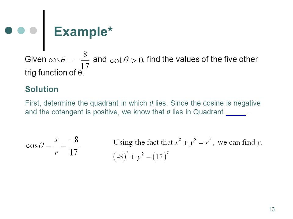 Example* Given and , find the values of the five other trig function of .