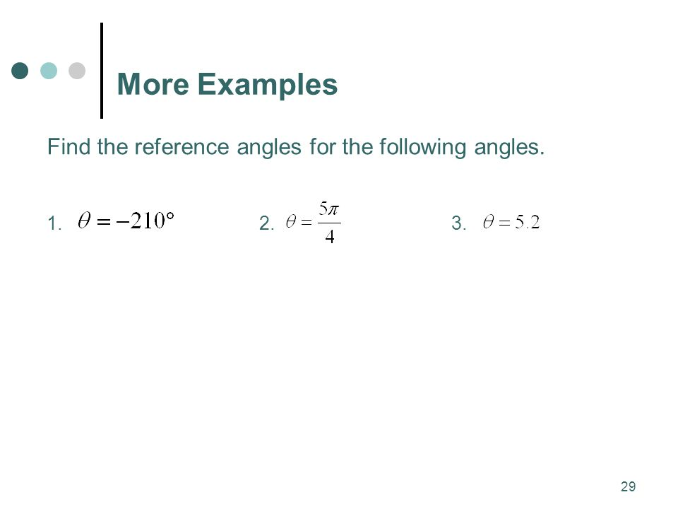 More Examples Find the reference angles for the following angles.