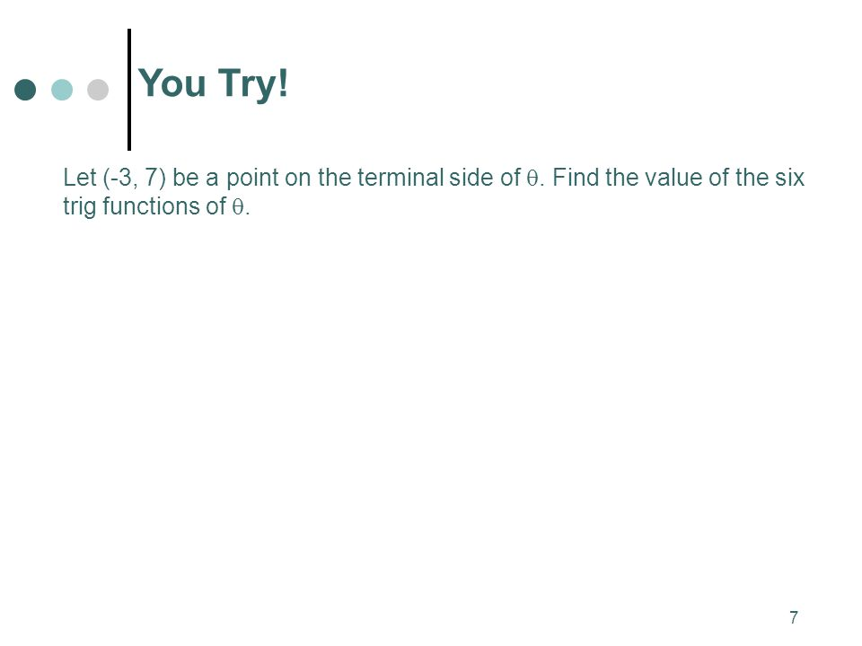 You Try. Let (-3, 7) be a point on the terminal side of .
