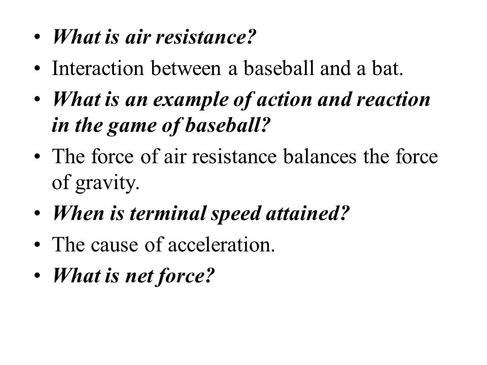 What is air resistance Interaction between a baseball and a bat. What is an example of action and reaction in the game of baseball