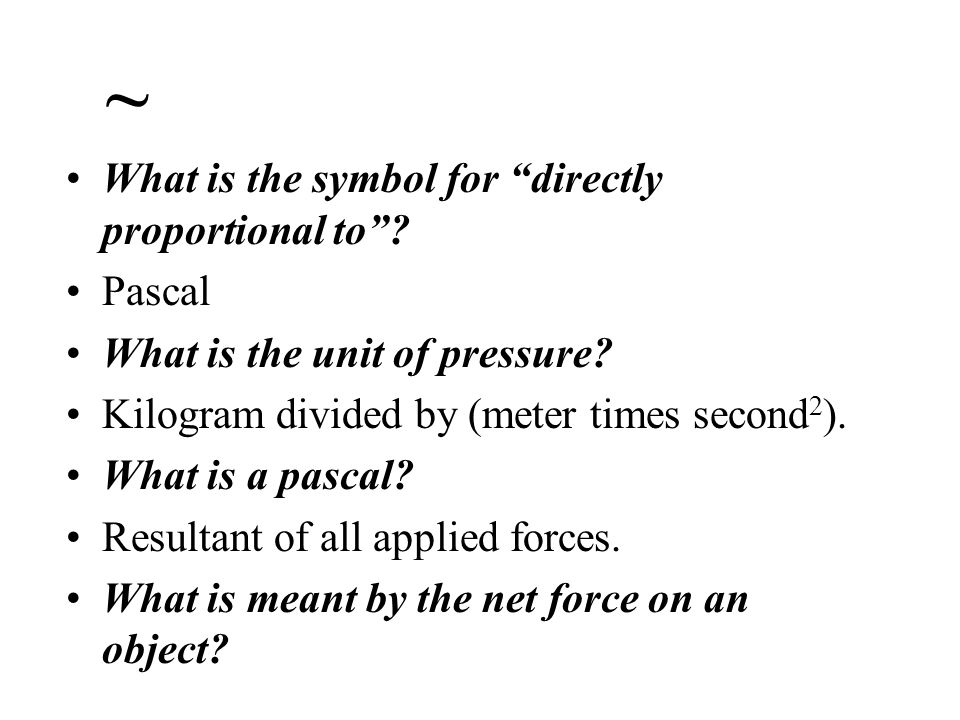 ~ What is the symbol for directly proportional to Pascal