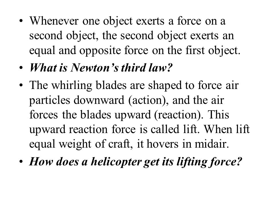 Whenever one object exerts a force on a second object, the second object exerts an equal and opposite force on the first object.
