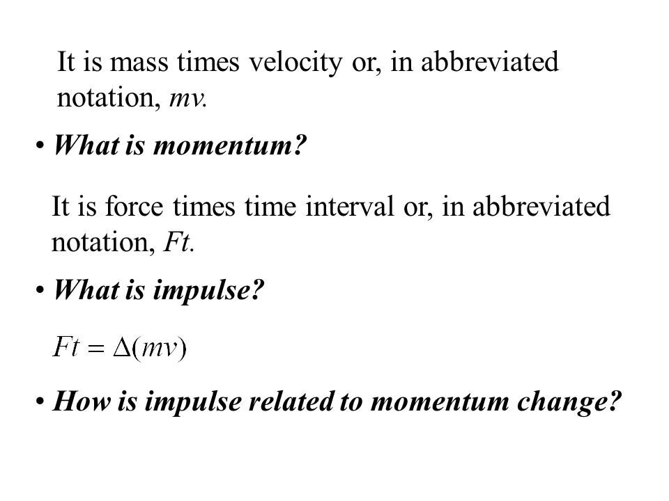 It is mass times velocity or, in abbreviated notation, mv.