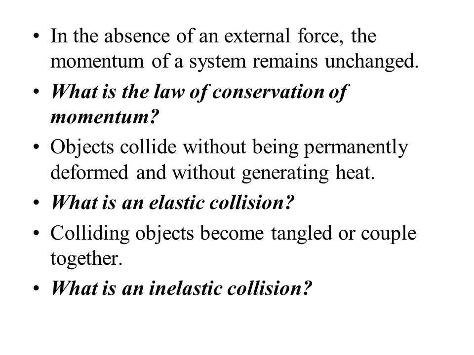 In the absence of an external force, the momentum of a system remains unchanged.