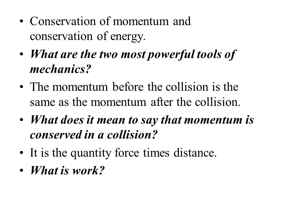 Conservation of momentum and conservation of energy.