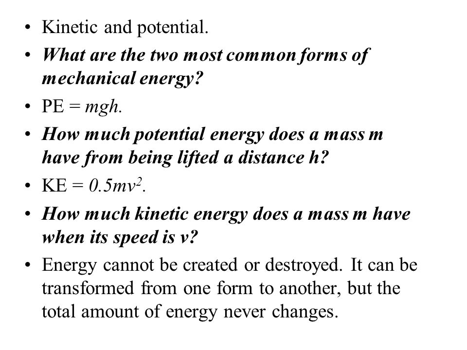 Kinetic and potential. What are the two most common forms of mechanical energy PE = mgh.