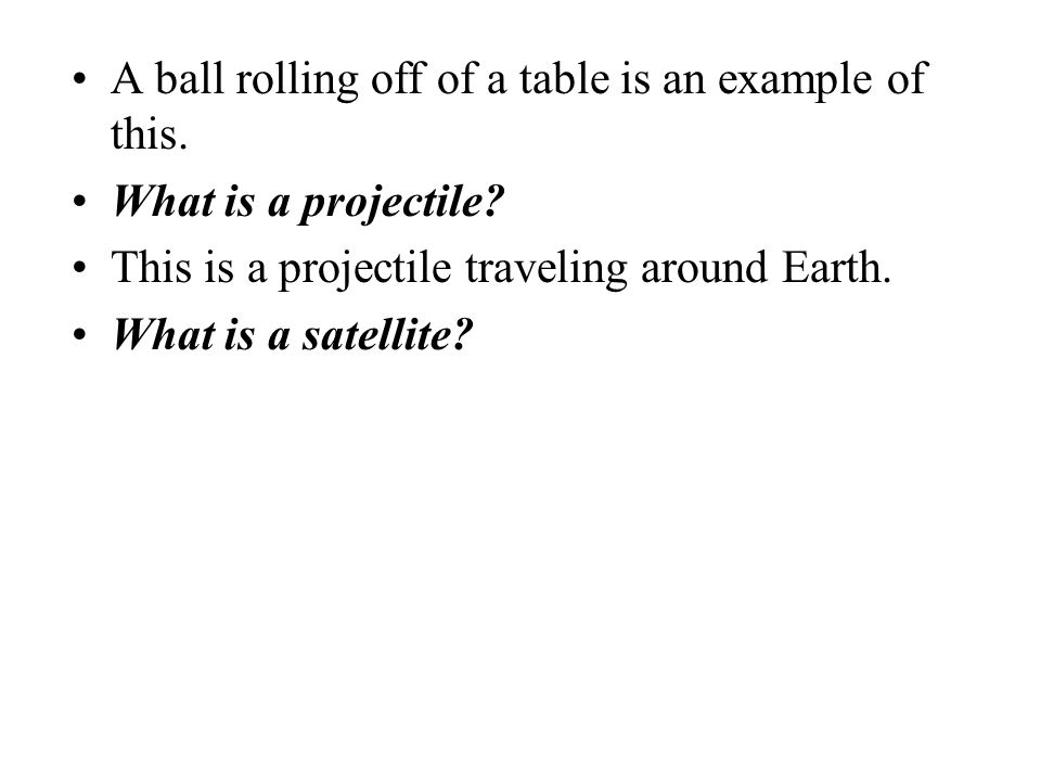 A ball rolling off of a table is an example of this.