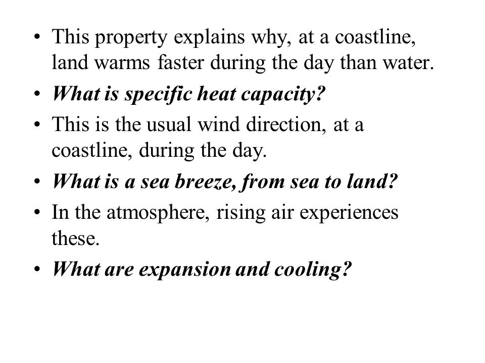 This property explains why, at a coastline, land warms faster during the day than water.