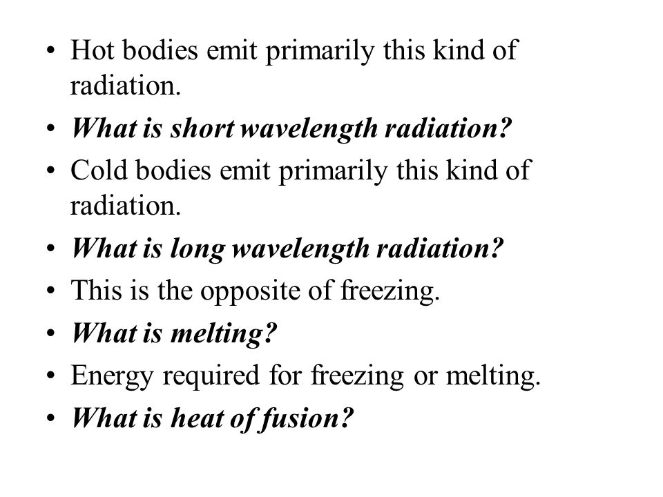 Hot bodies emit primarily this kind of radiation.