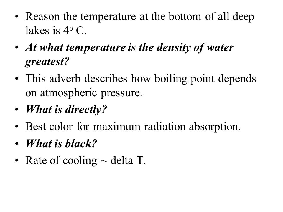 Reason the temperature at the bottom of all deep lakes is 4o C.