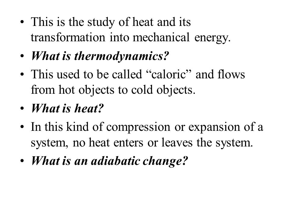 This is the study of heat and its transformation into mechanical energy.
