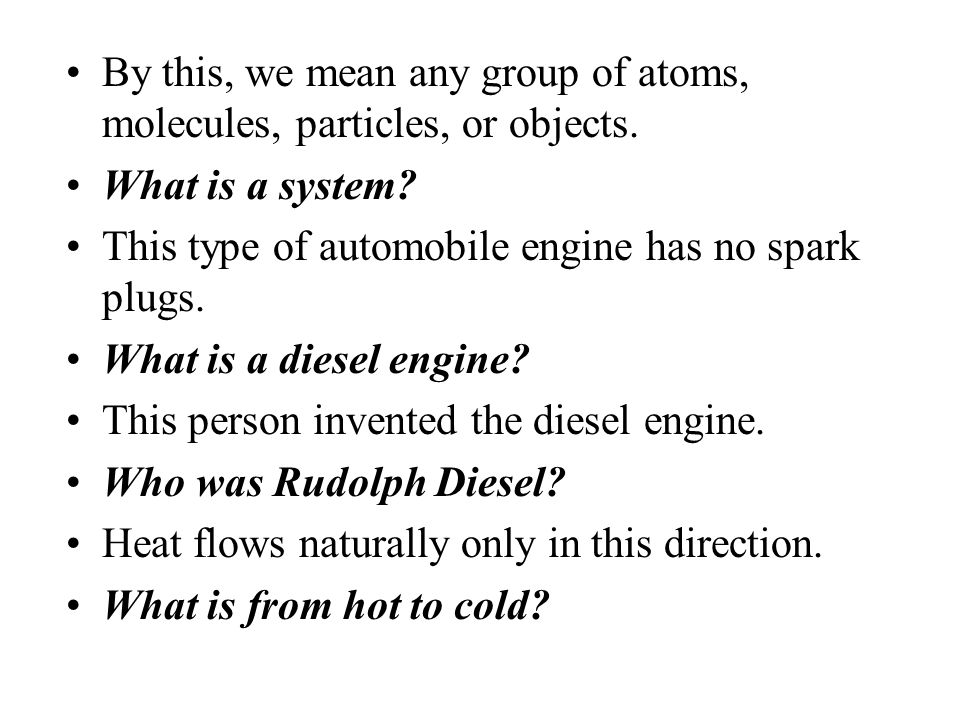 By this, we mean any group of atoms, molecules, particles, or objects.