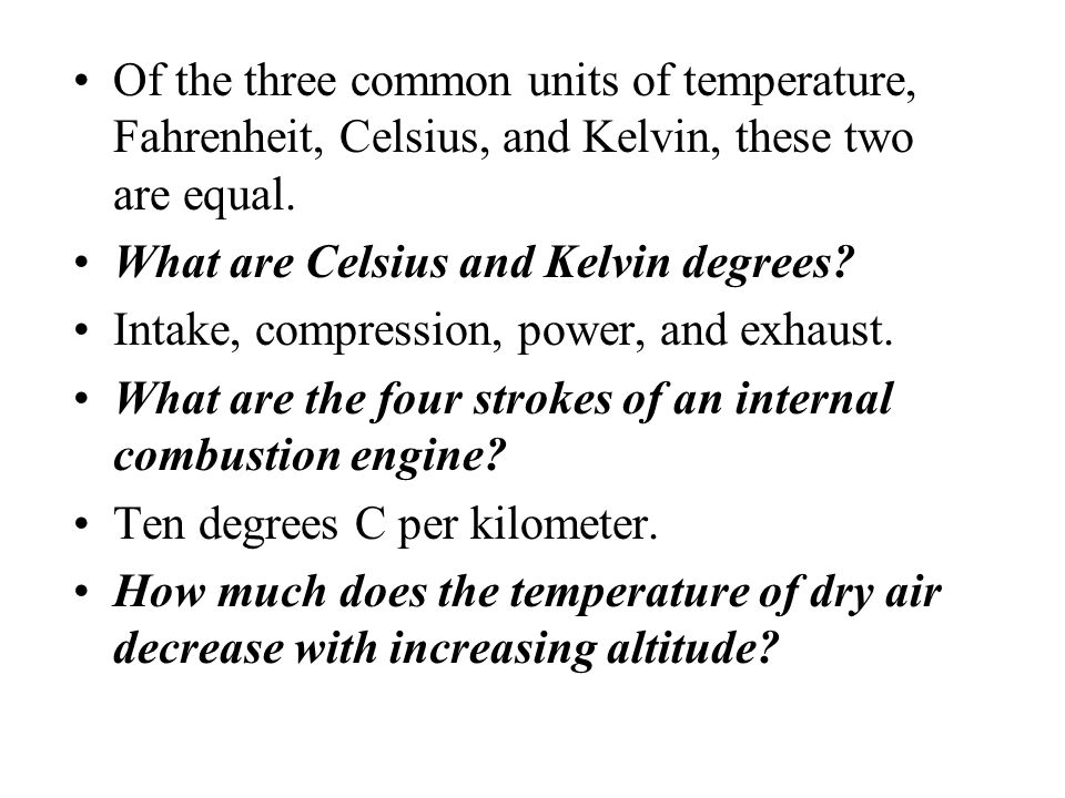 Of the three common units of temperature, Fahrenheit, Celsius, and Kelvin, these two are equal.