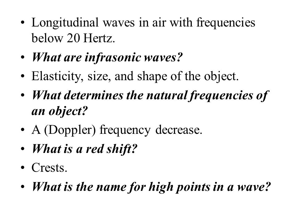 Longitudinal waves in air with frequencies below 20 Hertz.