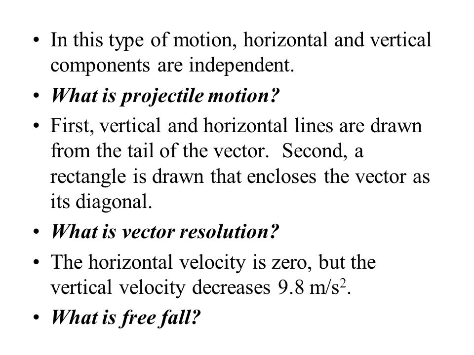 In this type of motion, horizontal and vertical components are independent.