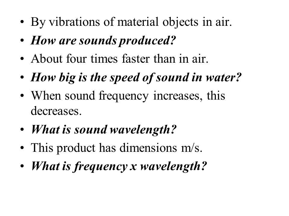 By vibrations of material objects in air.