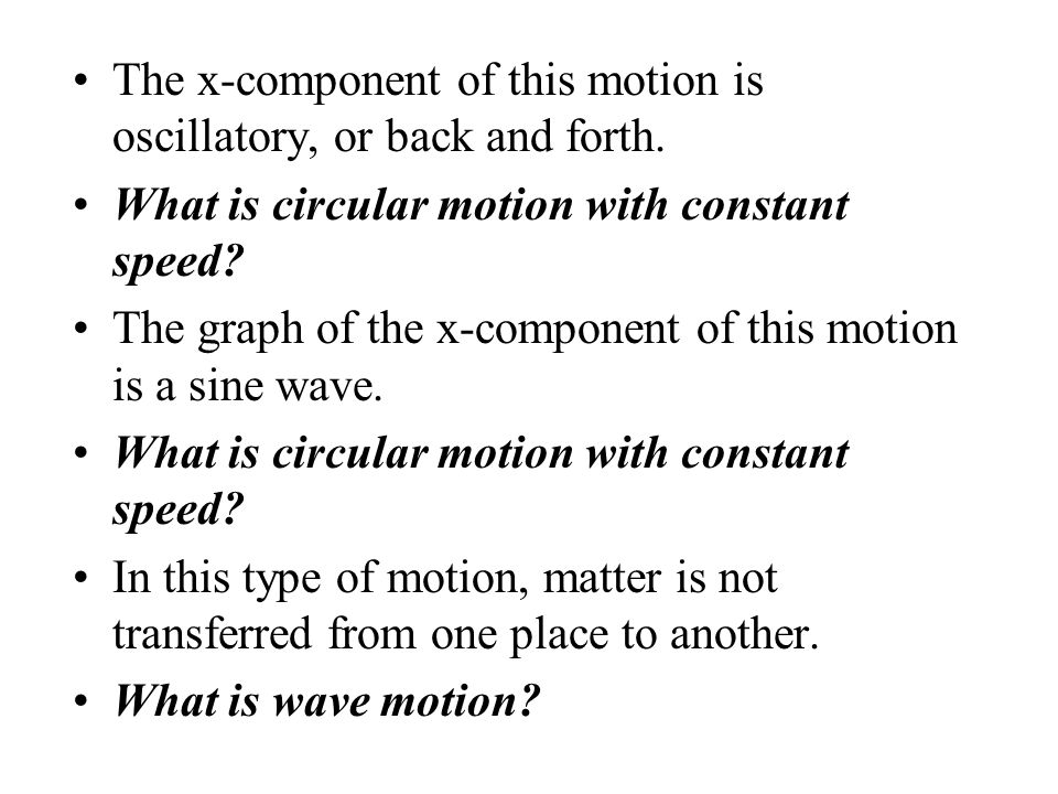 The x-component of this motion is oscillatory, or back and forth.