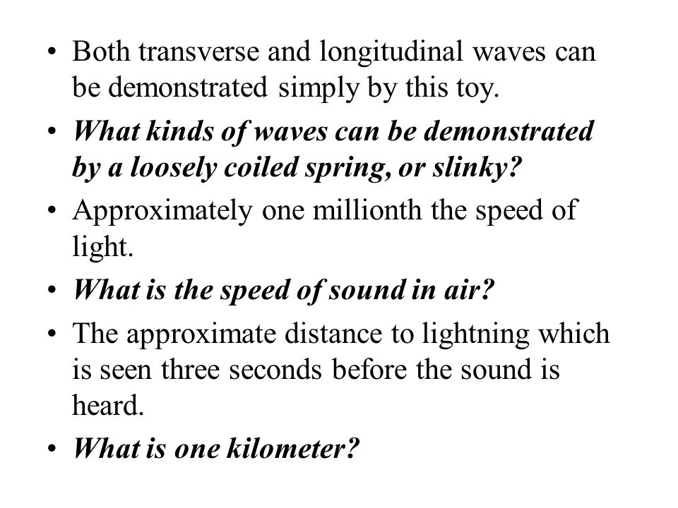 Both transverse and longitudinal waves can be demonstrated simply by this toy.