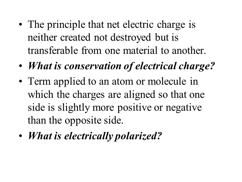 The principle that net electric charge is neither created not destroyed but is transferable from one material to another.