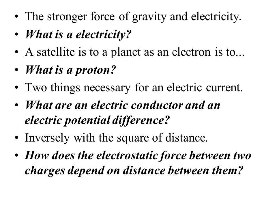 The stronger force of gravity and electricity.