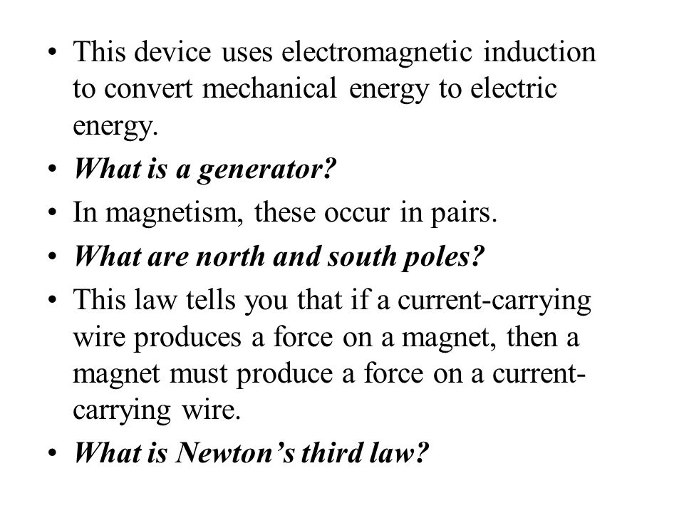 This device uses electromagnetic induction to convert mechanical energy to electric energy.