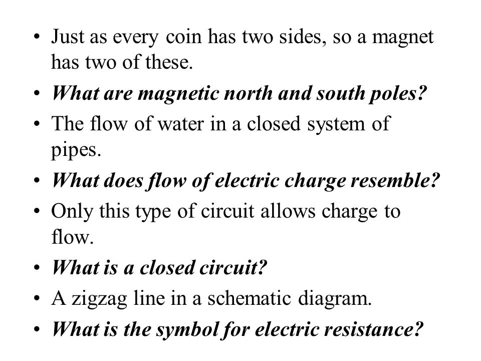 Just as every coin has two sides, so a magnet has two of these.